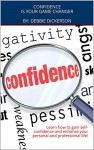 Confidence Is Your Game Changer: Learn how to gain self-confidence and enhance your personal and professional life! - Debbie Dickerson