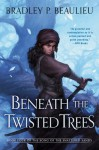 Beneath the Twisted Trees - Bradley P. Beaulieu