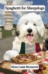 Spaghetti for Sheepdogs: Gourmet Recipes for Dogs & Dog Lovers (Cookbooks from The Canine Cuisine Team) (Volume 3) - John Morris