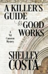 A Killer's Guide to Good Works - Shelley Costa