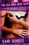 The Six Inch Deep Club (Dani's Erotica Shorts) - Dani Dundee
