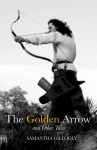 The Golden Arrow and Other Tales - Samantha Gillogly