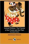 Animal Children: The Friends of the Forest and the Plain (Illustrated Edition) (Dodo Press) - Edith Brown Kirkwood
