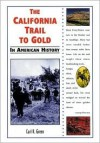 The California Trail to Gold in American History - Carl R. Green