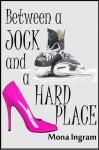 Between a Jock and a Hard Place - Mona Ingram