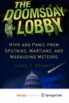 The Doomsday Lobby: Hype and Panic from Sputniks, Martians, and Marauding Meteors - James T. Bennett