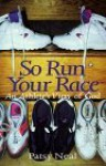 So Run Your Race: An Athlete's View of God - Patsy Neal