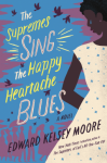 The Supremes Sing the Happy Heartache Blues: A Novel - Edward Kelsey Moore