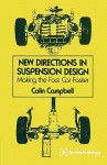 New Directions in Suspension Design: Making the Fast Car Faster - Colin Campbell, Moses Ludel