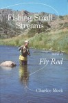 Fishing Small Streams with a Fly-Rod - Charles R. Meck