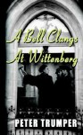 A Bell Clangs at Wittenberg - Peter Trumper
