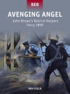 Avenging Angel # John Brown#s Raid on Harpers Ferry 1859 - Ron Field, Johnny Shumate