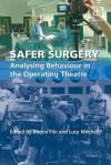 Safer Surgery - Rhona Flin, Lucy Mitchell