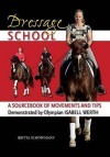 Dressage School: A Sourcebook of Movements and Tips Demonstrated by Olympian Isabell Werth - Britta Schöffmann