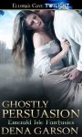 Ghostly Persuasion - Dena Garson