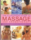 Illustrated Guide to Massage and Aromatherapy: A Practical Guide to Achieving R - Catherine Stuart
