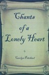 Chants of a Lonely Heart: A Book of Poems - Carolyn Pritchard