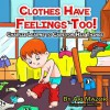 Children's Picture Book: Clothes Have Feelings Too! Charlie Learns to Care for His Things (Bedtime Stories Collection) (Children's Books with Good Values) - Ari Mazor, Sarah Mazor, Abira Das