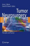 Tumor Neurosurgery: Principles and Practice (Springer Specialist Surgery Series) - Anne J. Moore, David W. Newell