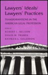 Lawyers' Ideals/Lawyers' Practices: Transformations in the American Legal Profession - Rayman L. Solomon, Robert L. Nelson, David M. Trubek