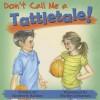 Don't Call Me a Tattletale! - Kimberly Koskos, Shelley Johannes