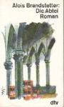 Die Abtei: Roman - Alois Brandstetter