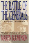 The Battle of the Generals: The Untold Story of the Falaise Pocket: The Campaign That Should Have Won World War II - Martin Blumenson