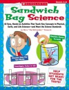 Sandwich Bag Science: 25 Easy, Hands-on Activities That Teach Key Concepts in Physical, Earth, and Life Sciences-and Meet the Science Standards - Steve Tomecek