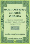 Buffoonery in Irish Drama: Staging Twentieth-Century Post-Colonial Stereotypes - Kathleen Heininge