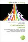 KY No Go No Ni Episodes - Frederic P. Miller, Agnes F. Vandome, John McBrewster