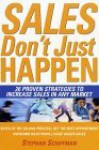 Sales Just Don't Happen: 26 Proven Strategies to Increase Sales in Any Market - Stephan Schiffman