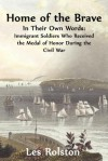Home of the Brave: In Their Own Words: Immigrants Who Received The Medal Of Honor in the Civil War - Les Rolston
