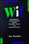 Wit: Humorous Quotations from Woody Allen to Oscar Wilde - M.J.F. Media