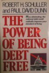 The Power of Being Debt Free: How Eliminating the National Debt Could Radically Improve Your Standard of Living - Robert H. Schuller, Paul David Dunn