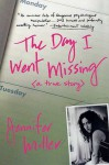 The Day I Went Missing: A True Story - Jennifer Miller