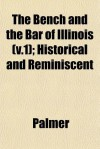 The Bench and the Bar of Illinois (V.1); Historical and Reminiscent - Diana Palmer