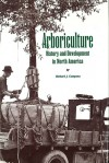 Arboriculture: History and Development in North America - Richard J. Campana