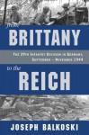 From Brittany to the Reich: The 29th Infantry Division in Germany, September - November 1944 - Joseph Balkoski