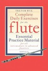 Complete Daily Exercises for the Flute: Essential Practice Material for All Intermediate to Advanced Flautists - Trevor Wye