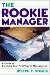 The Rookie Manager: A Guide to Surviving Your First Year in Management - Joseph T. Straub