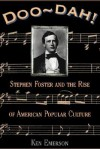 Doo-dah!: Stephen Foster And The Rise Of American Popular Culture - Ken Emerson