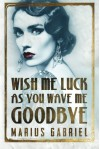 Wish Me Luck As You Wave Me Goodbye - Marius Gabriel
