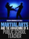 Martial Arts and the Awakening of a Public School Teacher - Susan Fitzell