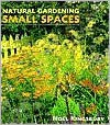 Natural Gardening in Small Spaces - Noël Kingsbury