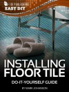 Installing Floor Tile: Do-It-Yourself Guide (eHow Easy DIY Kindle Book Series) - Mark Johanson