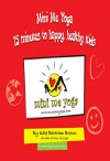 Mini Me Yoga 15 minutes to happy, healthy kids: This book is designed to be a FUN practical tool in your daily life. - Kate Brown, Chrizeldi Booijse