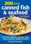 200 Best Canned Fish & Seafood Recipes: For Salmon, Tuna, Shrimp, Crab, Lobster, Oysters & More - Susan Sampson
