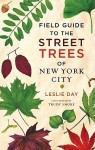 Field Guide to the Street Trees of New York City - Leslie Day, Trudy Smoke