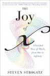 The Joy of x: A Guided Tour of Math, from One to Infinity - Steven Strogatz