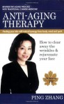 Anti-Aging Therapy: How to Clear Away the Wrinkles and Rejuvenate Your Face - Ping Zhang